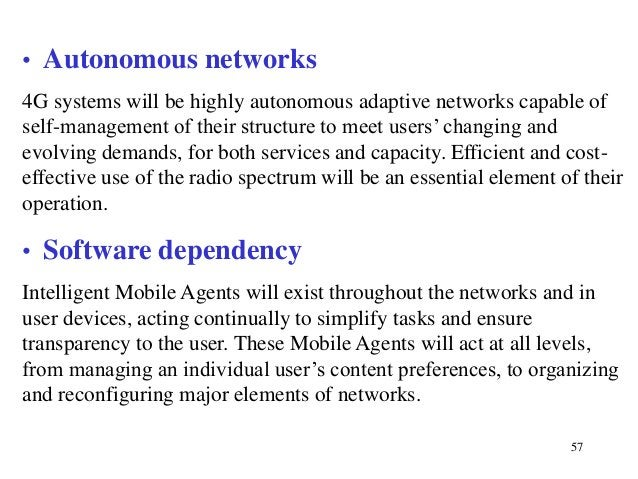 • Autonomous networks 4G systems will be highly autonomous adaptive networks capable of self-management of their structure...
