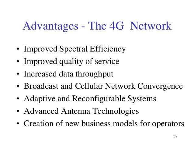 Advantages - The 4G Network • • • • • • •  Improved Spectral Efficiency Improved quality of service Increased data through...