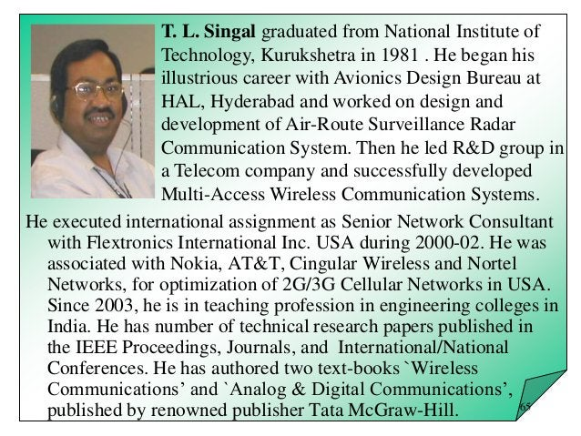 T. L. Singal graduated from National Institute of Technology, Kurukshetra in 1981 . He began his illustrious career with A...