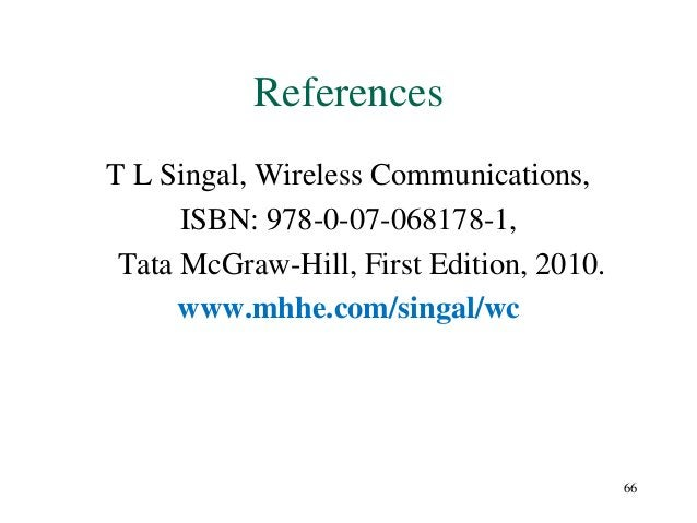 References T L Singal, Wireless Communications, ISBN: 978-0-07-068178-1, Tata McGraw-Hill, First Edition, 2010. www.mhhe.c...