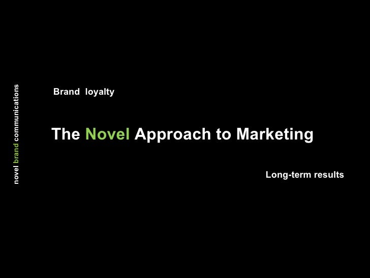 The  Novel  Approach to Marketing novel   brand   communications Brand  loyalty Long-term results