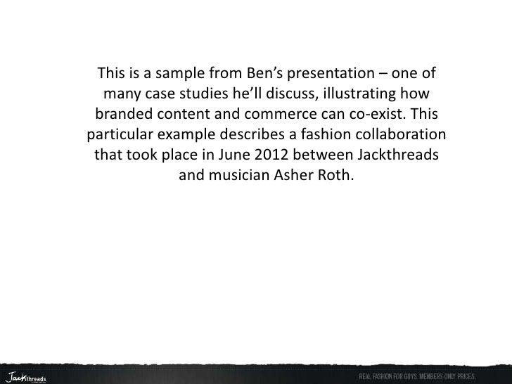 This is a sample from Ben's presentation – one of   many case studies he'll discuss, illustrating how branded content and ...