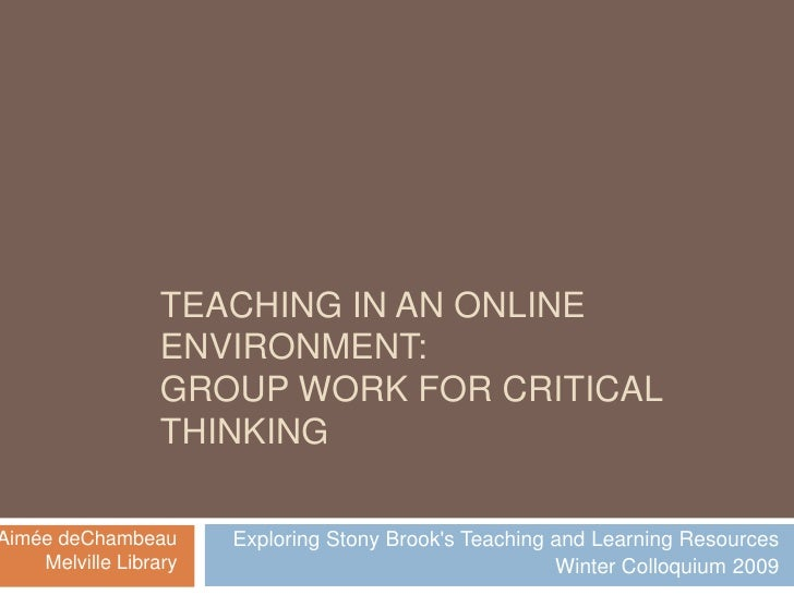 TEACHING IN AN ONLINE                   ENVIRONMENT:                   GROUP WORK FOR CRITICAL                   THINKING ...