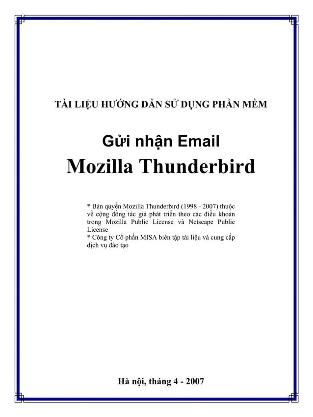 TÀI LIỆU HƯỚNG DẪN SỬ DỤNG PHẦN MỀM Gửi nhận Email Mozilla Thunderbird * Bản quyền Mozilla Thunderbird (1998 - 2007) thuộc...