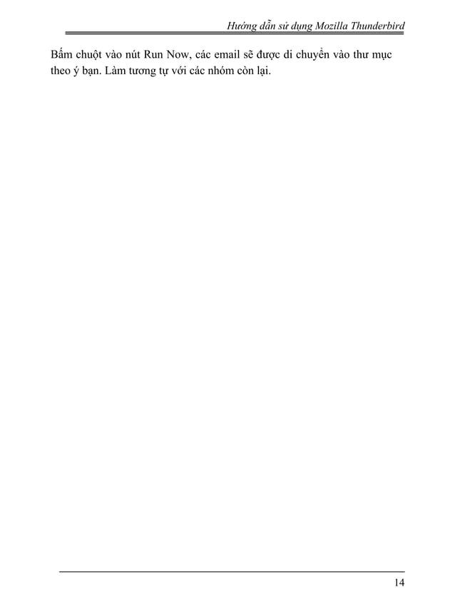Hướng dẫn sử dụng Mozilla Thunderbird Bấm chuột vào nút Run Now, các email sẽ được di chuyển vào thư mục theo ý bạn. Làm t...