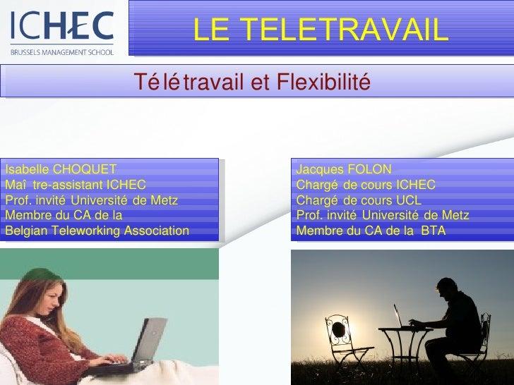 Télétravail et Flexibilité  Isabelle CHOQUET Maître-assistant ICHEC Prof. invité Université de Metz Membre du CA de la  Be...