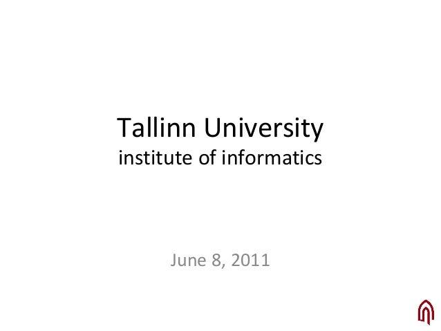 Tallinn University institute of informatics June 8, 2011