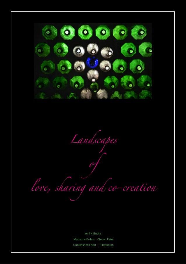 Landscapes of love, sharing and co-creation Anil K Gupta Marianne Esders Chetan Patel Unnikrishnan Nair R Baskaran