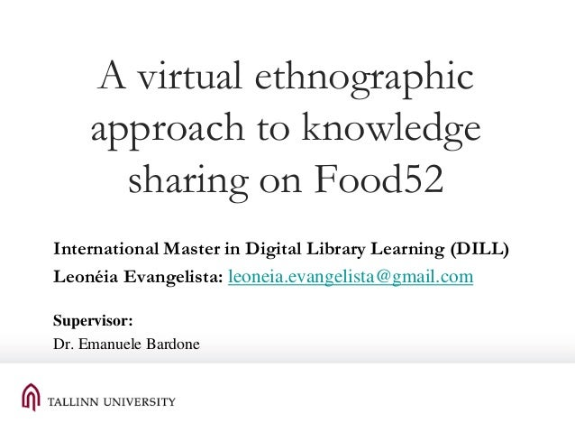 A virtual ethnographic approach to knowledge sharing on Food52 International Master in Digital Library Learning (DILL) Leo...