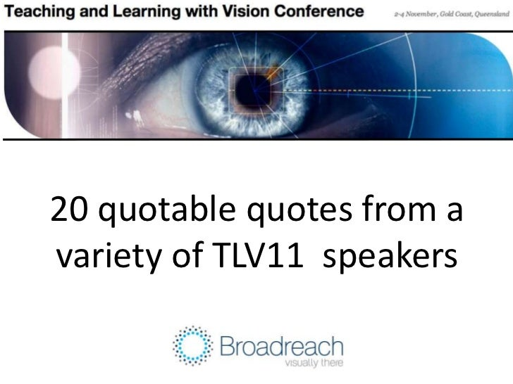 20 quotable quotes from avariety of TLV11 speakers