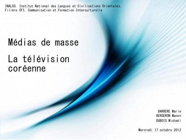 Médias de masseBARRERE MarieINALCO, Institut National des Langues et Civilisations Orientales,Mercredi 17 octobre 2012DUBO...