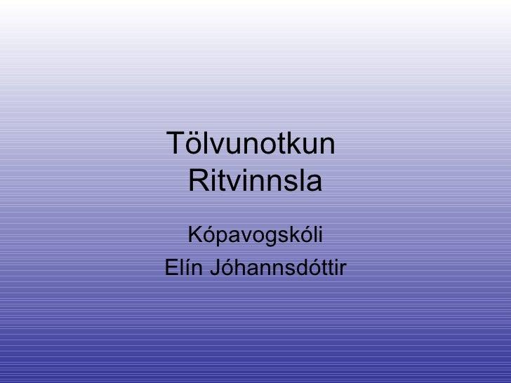 Tölvunotkun  Ritvinnsla Kópavogskóli Elín Jóhannsdóttir