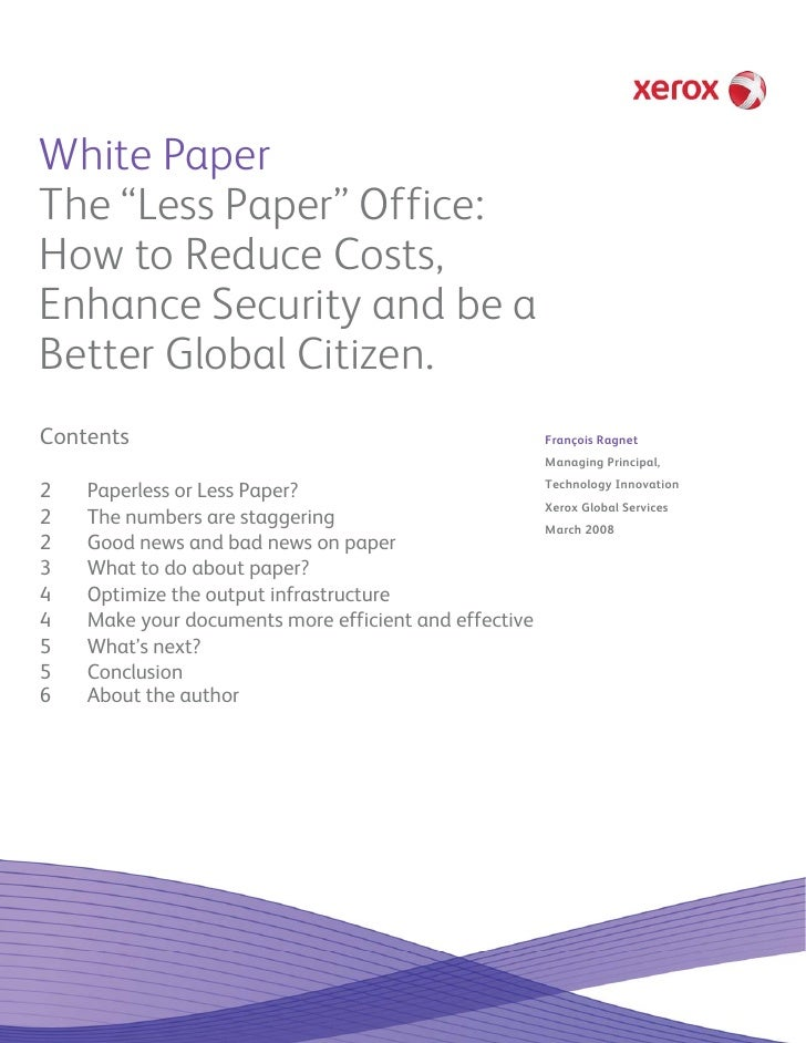 """White Paper The """"Less Paper"""" Office: How to Reduce Costs, Enhance Security and be a Better Global Citizen. Contents       ..."""