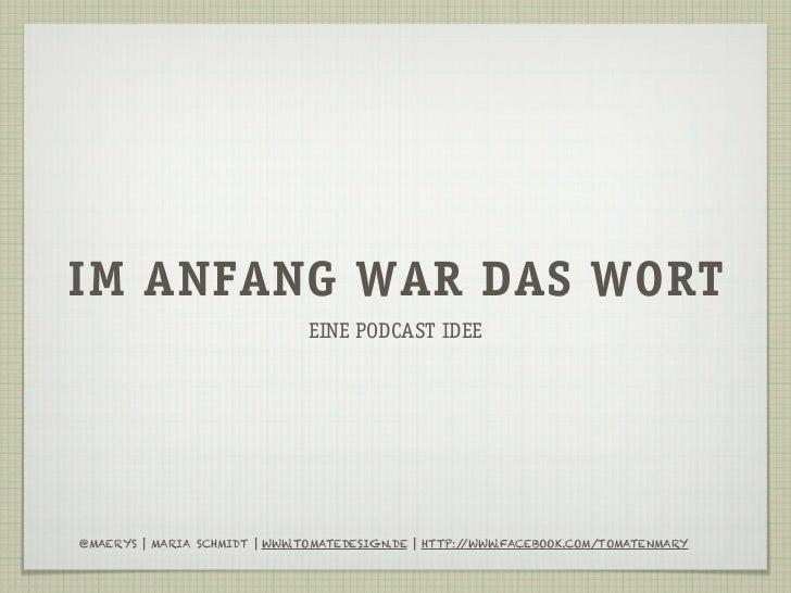IM ANFANG WAR DAS WORT                               EINE PODCAST IDEE@MAERYS | MARIA SCHMIDT | WWW.TOMATEDESIGN.DE | HTTP...