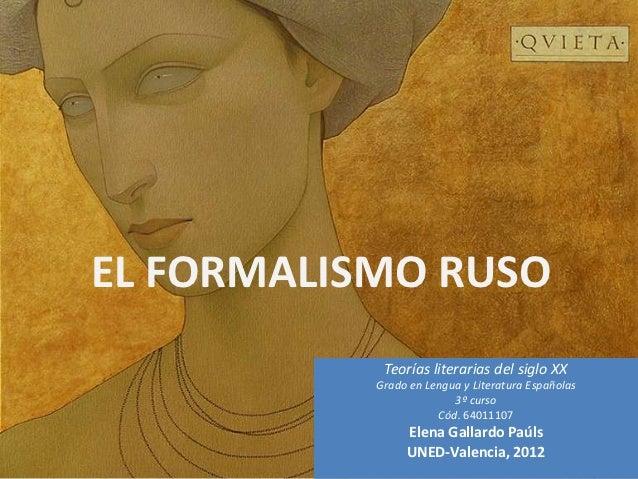 EL FORMALISMO RUSO            Teorías literarias del siglo XX           Grado en Lengua y Literatura Españolas            ...