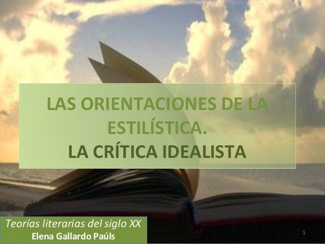LAS ORIENTACIONES DE LA               ESTILÍSTICA.           LA CRÍTICA IDEALISTATeorías literarias del siglo XX          ...