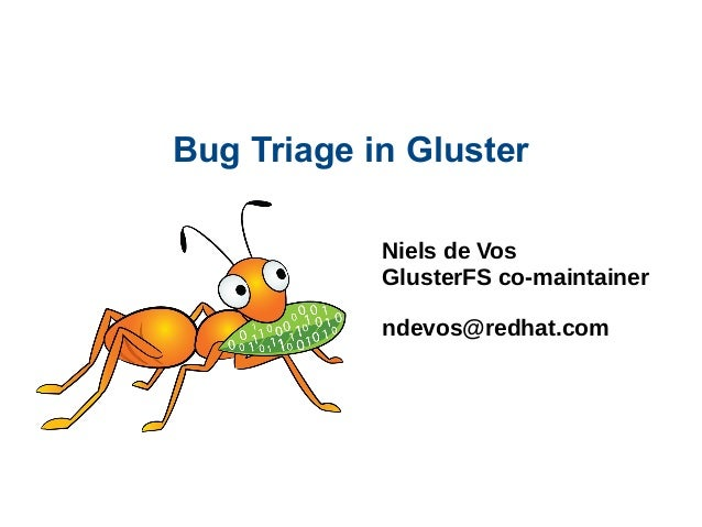 Bug Triage in Gluster Niels de Vos GlusterFS co-maintainer ndevos@redhat.com