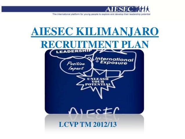 AIESEC KILIMANJARO RECRUITMENT PLAN   LCVP TM 2012/13