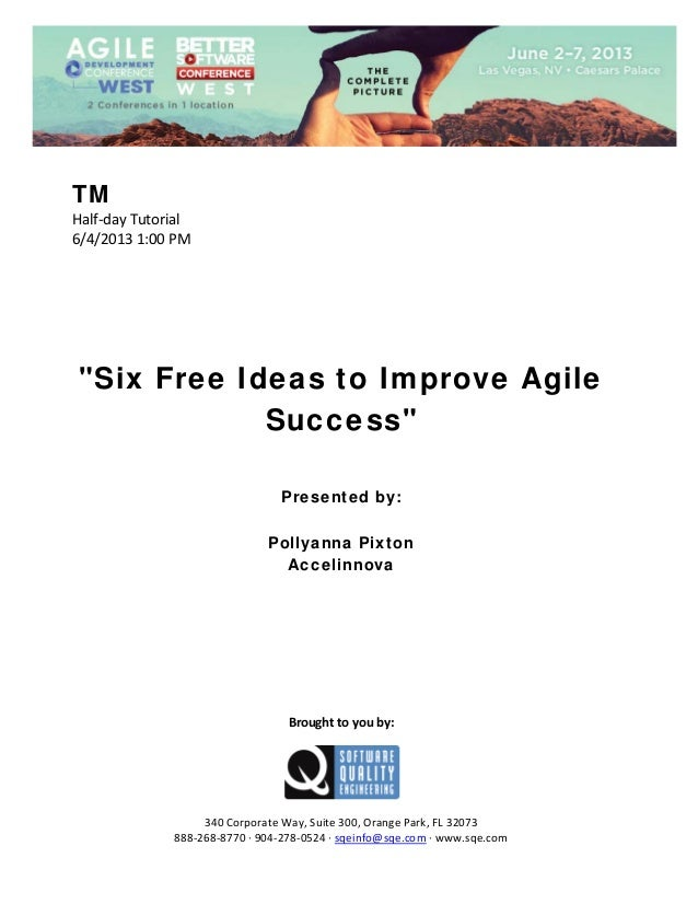 "TM Half‐day Tutorial  6/4/2013 1:00 PM                 ""Six Free Ideas to Improve Agile Success""        Presented by:..."