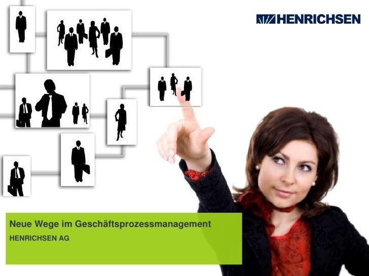 Neue Wege im GeschäftsprozessmanagementHENRICHSEN AG<br />