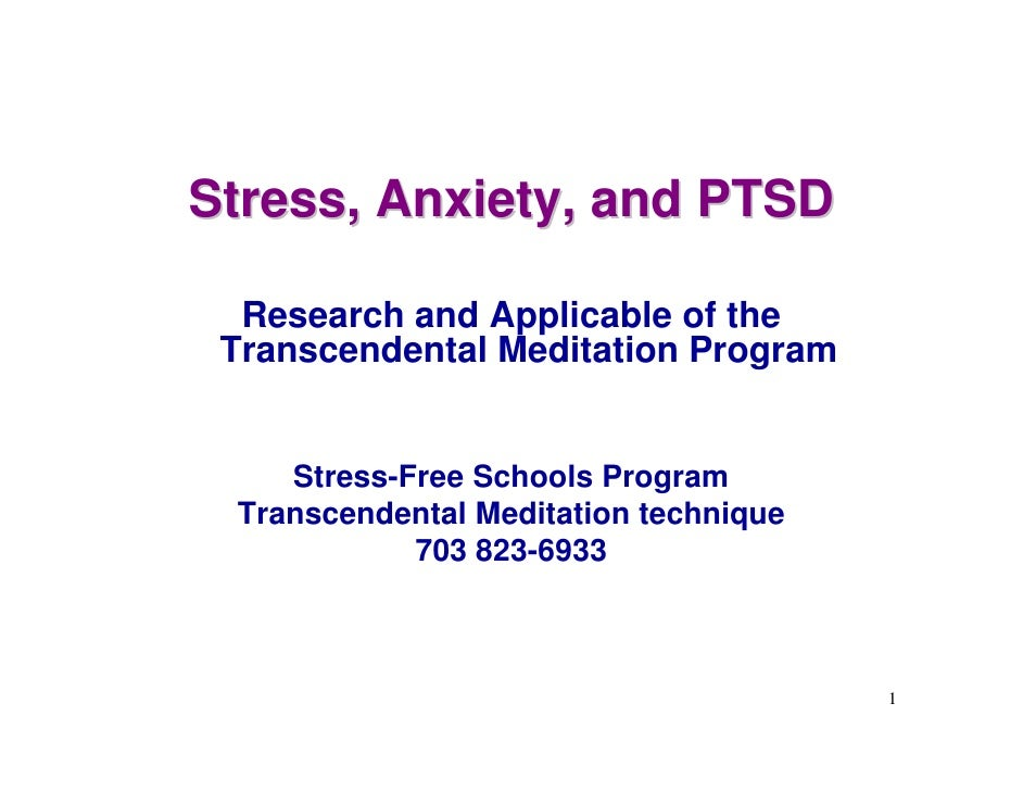 Stress, Anxiety, and PTSD    Research and Applicable of the  Transcendental Meditation Program       Stress-Free Schools P...