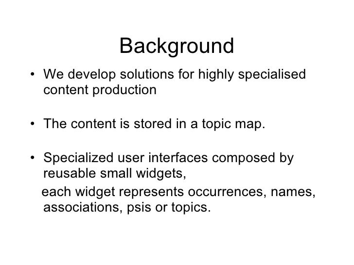 Background <ul><li>We develop solutions for highly specialised content production </li></ul><ul><li>The content is stored ...