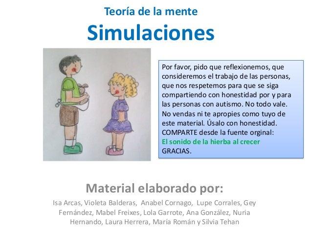 Teoría de la mente Simulaciones Material elaborado por: Isa Arcas, Violeta Balderas, Anabel Cornago, Lupe Corrales, Gey Fe...