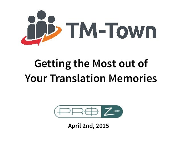 April 2nd, 2015 Getting the Most out of Your Translation Memories