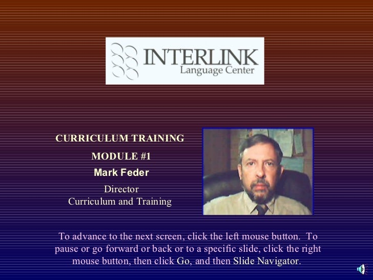 CURRICULUM TRAINING  MODULE #1 Mark Feder Director Curriculum and Training  To advance to the next screen, click the left ...
