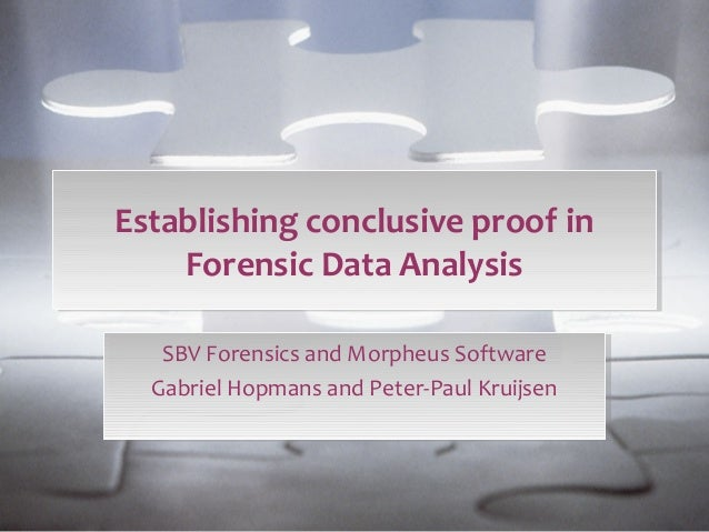 Establishing conclusive proof in  Establishing conclusive proof in  Forensic Data Analysis  Forensic Data Analysis  SBV Fo...