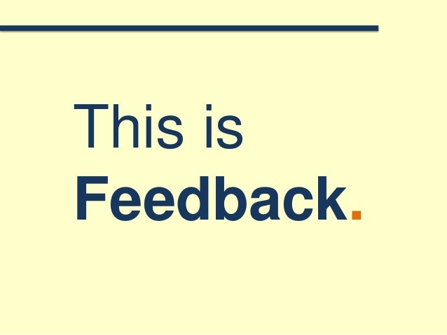 This is Feedback.