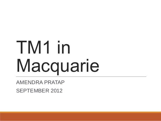 TM1 in Macquarie AMENDRA PRATAP SEPTEMBER 2012