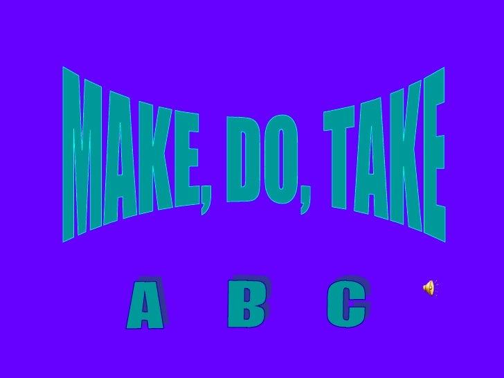 MAKE, DO, TAKE A B C