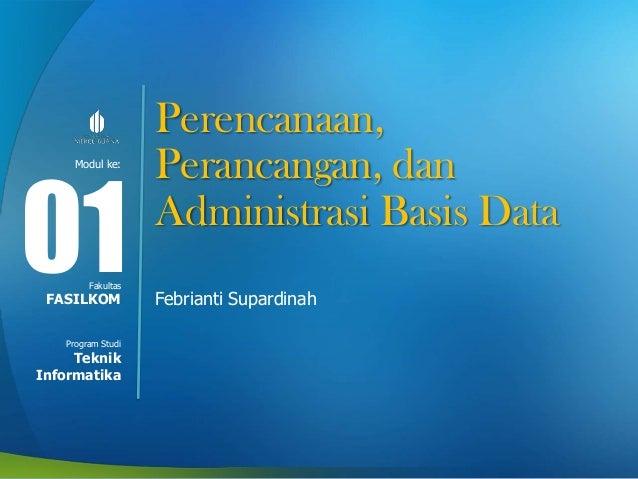 Modul ke: Fakultas Program Studi Perencanaan, Perancangan, dan Administrasi Basis Data Febrianti Supardinah 01FASILKOM Tek...