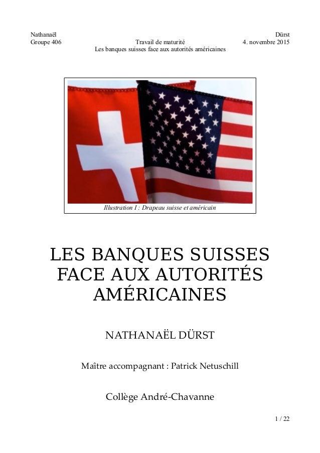 Nathanaël Dürst Groupe 406 Travail de maturité 4. novembre 2015 Les banques suisses face aux autorités américaines LES BAN...
