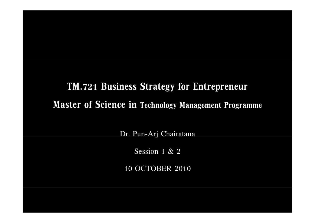 TM.721   TM 721 Business Strategy for Entrepreneur Master of Science in Technology Management Programme                 Dr...