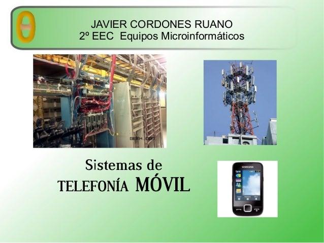 JAVIER CORDONES RUANO 2º EEC Equipos Microinformáticos  Sistemas de TELEFONÍA MÓVIL