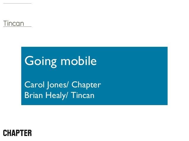 Going mobileCarol Jones/ ChapterBrian Healy/ Tincan