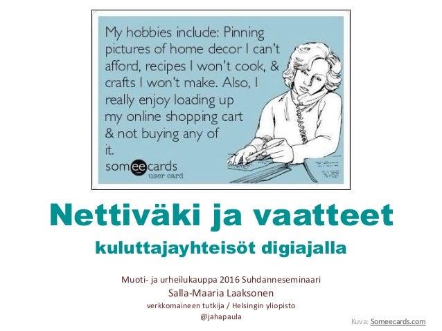 Nettiväki ja vaatteet  kuluttajayhteisöt digiajalla Muoti-‐ ja urheilukauppa 2016 Suhdanneseminaari  Salla-‐Maaria...