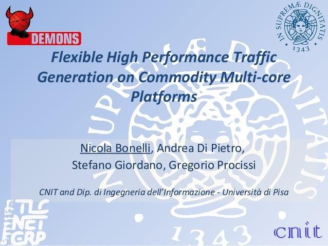 Flexible High Performance Traffic Generation on Commodity Multi-core Platforms Nicola Bonelli, Andrea Di Pietro, Stefano G...