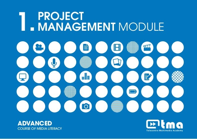 PROJECT MANEGEMENT MODULEADVANCED COURSE OF MEDIA LITERACY 1 1.PROJECT MANAGEMENT MODULE ADVANCED COURSE OF MEDIA LITERACY
