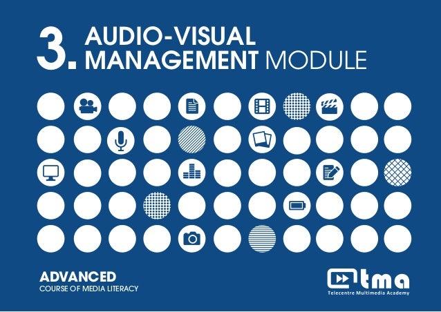 DIGITAL STORYTELLING MODULEADVANCED COURSE OF MEDIA LITERACY 1 3.AUDIO-VISUAL MANAGEMENT MODULE ADVANCED COURSE OF MEDIA L...