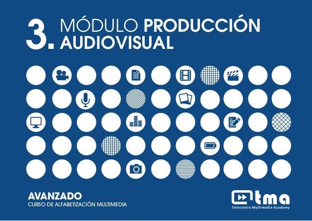MÓDULO NARRATIVA DIGITALCURSO DE ALFABETIZACIÓN MULTIMEDIA AVANZADO 1 3.MÓDULO PRODUCCIÓN AUDIOVISUAL AVANZADO CURSO DE AL...