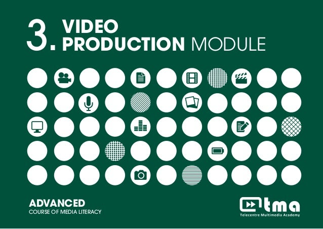 VIDEO PRODUCTION MODULEADVANCED COURSE OF MEDIA LITERACY 1 3.VIDEO PRODUCTION MODULE ADVANCED COURSE OF MEDIA LITERACY