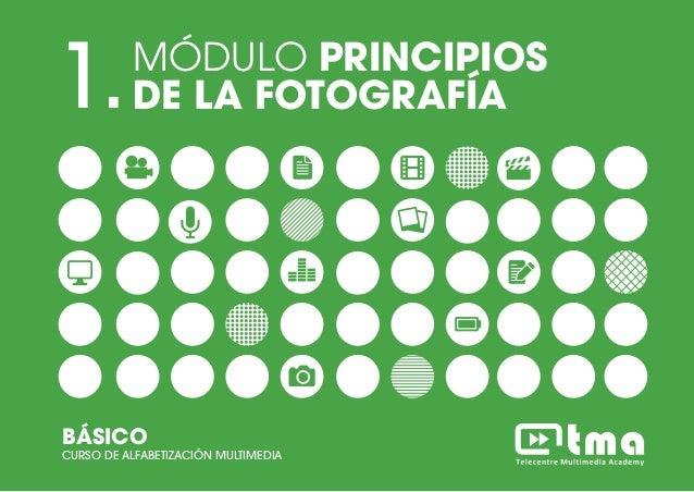 MÓDULO PRINCIPIOS DE LA FOTOGRAFÍACURSO DE ALFABETIZACIÓN MULTIMEDIA BÁSICO 1 1.MÓDULO PRINCIPIOS DE LA FOTOGRAFÍA BÁSICO ...