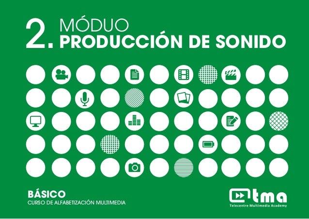 MÓDULO PRINCIPIOS DE LA FOTOGRAFÍACURSO DE ALFABETIZACIÓN MULTIMEDIA BÁSICO 1 2.MÓDUO PRODUCCIÓN DE SONIDO BÁSICO CURSO DE...