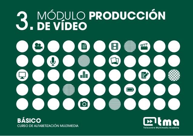 1MÓDULO PRODUCCIÓN DE VÍDEOCURSO DE ALFABETIZACIÓN MULTIMEDIA BÁSICO 3.MÓDULO PRODUCCIÓN DE VÍDEO BÁSICO CURSO DE ALFABETI...