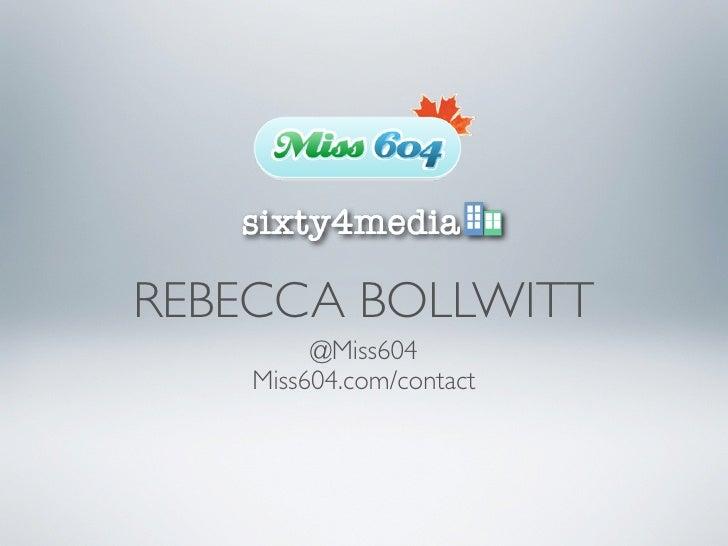 REBECCA BOLLWITT          @Miss604     Miss604.com/contact