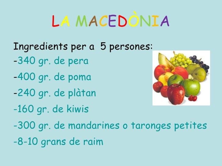 L A   M A C E D Ò N I A <ul><li>Ingredients per a  5 persones: </li></ul><ul><li>- 340 gr. de pera </li></ul><ul><li>- 400...
