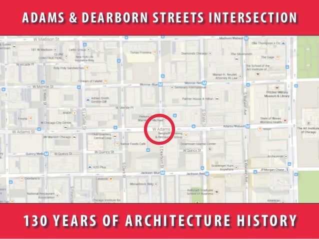 130 YEARS OF ARCHITECTURE HISTORY ADAMS & DEARBORN STREETS INTERSECTION